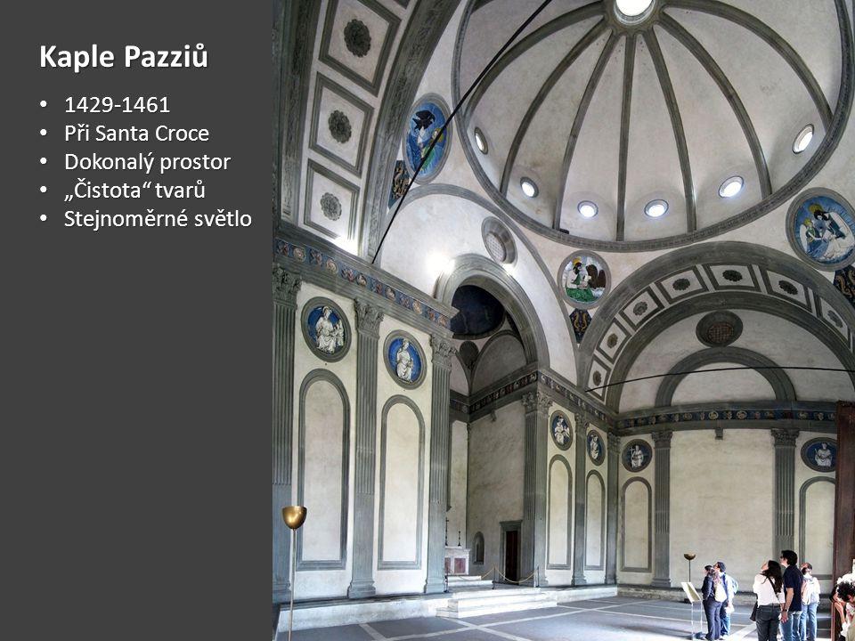 """Kaple Pazziů • 1429-1461 • Při Santa Croce • Dokonalý prostor • """"Čistota"""" tvarů • Stejnoměrné světlo"""