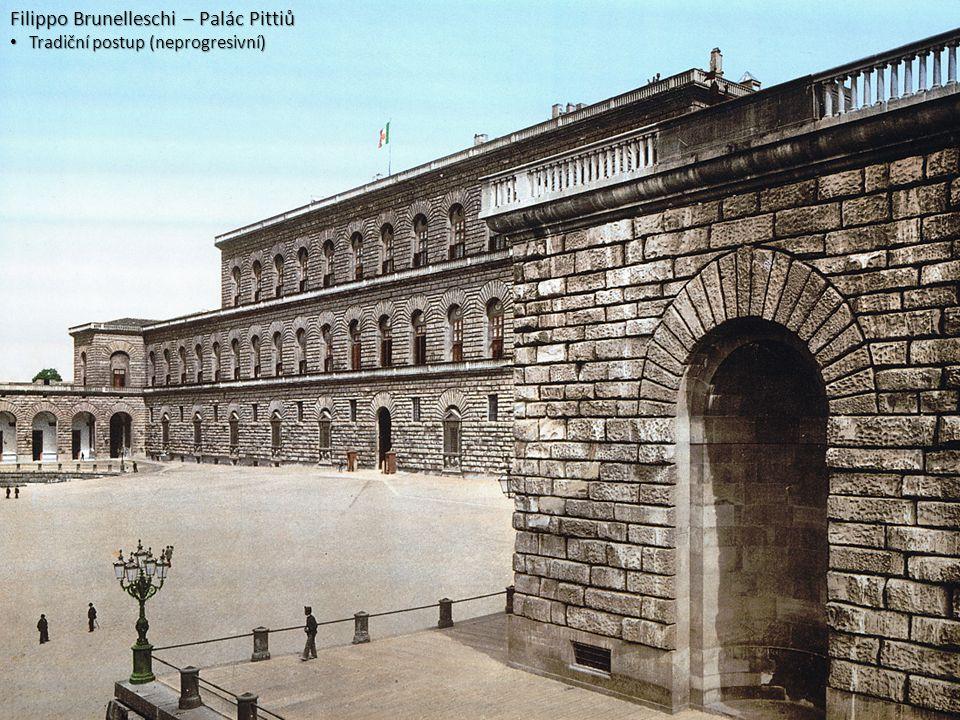 Filippo Brunelleschi – Palác Pittiů • Tradiční postup (neprogresivní)