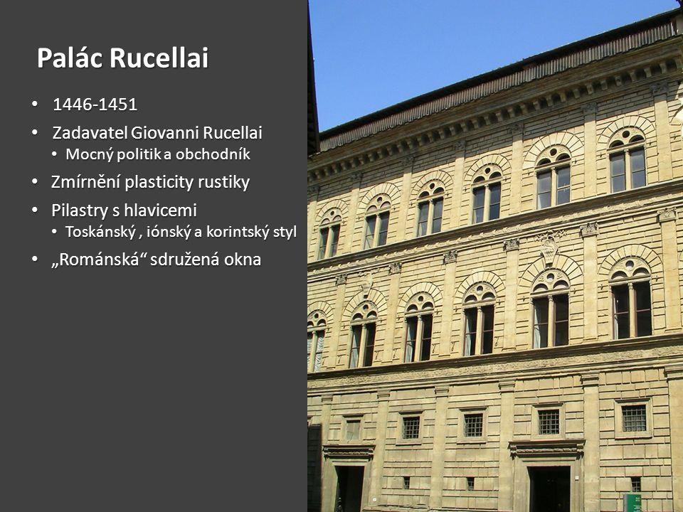 Palác Rucellai • 1446-1451 • Zadavatel Giovanni Rucellai • Mocný politik a obchodník • Zmírnění plasticity rustiky • Pilastry s hlavicemi • Toskánský,