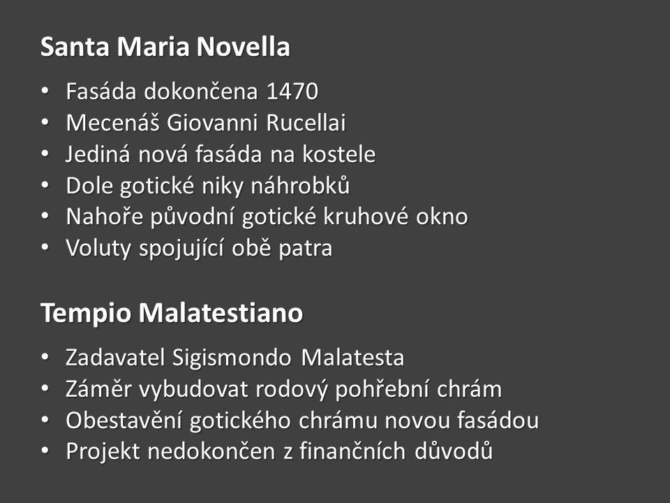 Santa Maria Novella • Fasáda dokončena 1470 • Mecenáš Giovanni Rucellai • Jediná nová fasáda na kostele • Dole gotické niky náhrobků • Nahoře původní