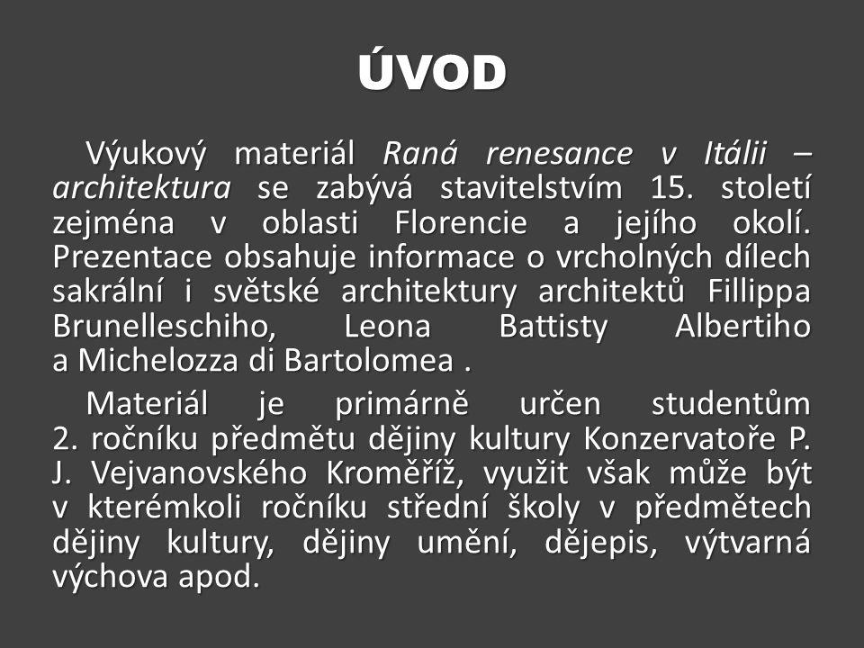 ÚVOD Výukový materiál Raná renesance v Itálii – architektura se zabývá stavitelstvím 15. století zejména v oblasti Florencie a jejího okolí. Prezentac