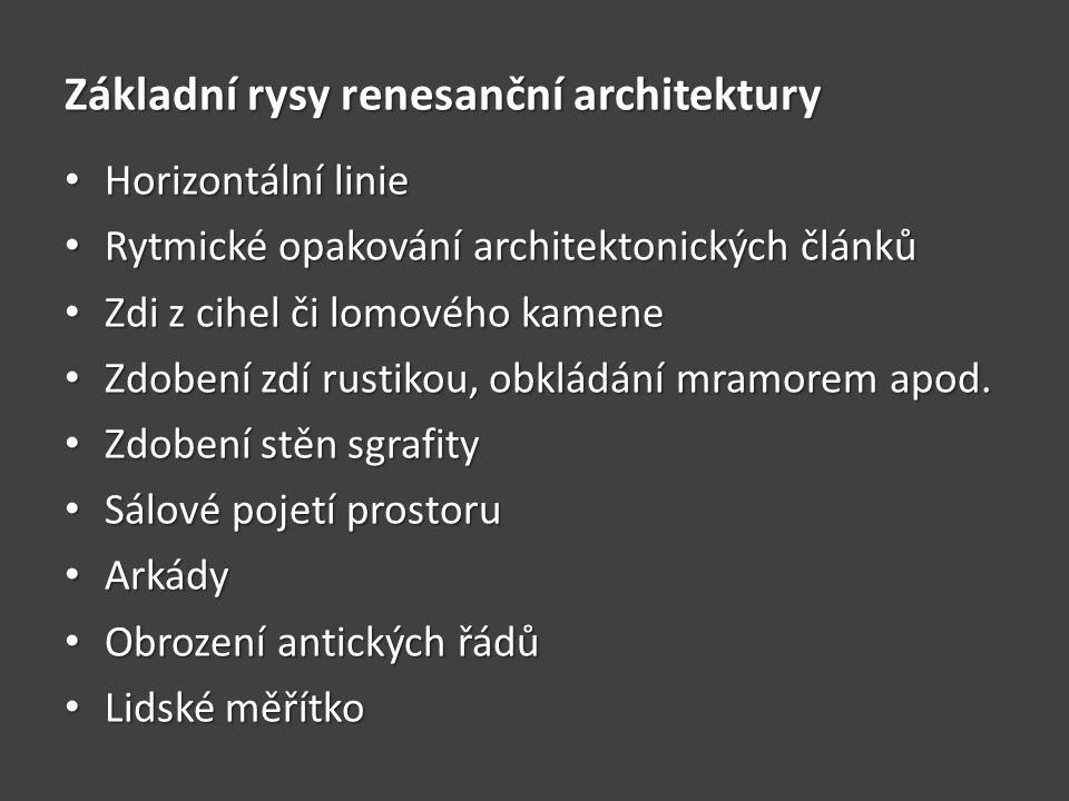 Základní rysy renesanční architektury • Horizontální linie • Rytmické opakování architektonických článků • Zdi z cihel či lomového kamene • Zdobení zd