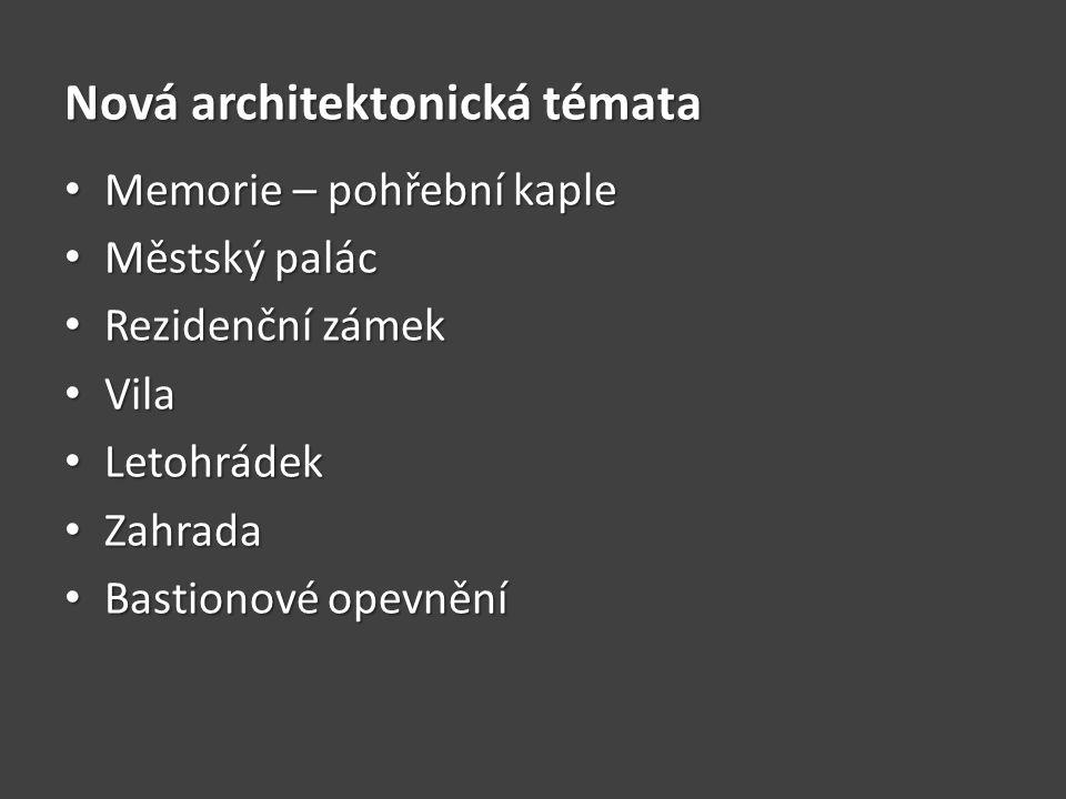 Nová architektonická témata • Memorie – pohřební kaple • Městský palác • Rezidenční zámek • Vila • Letohrádek • Zahrada • Bastionové opevnění