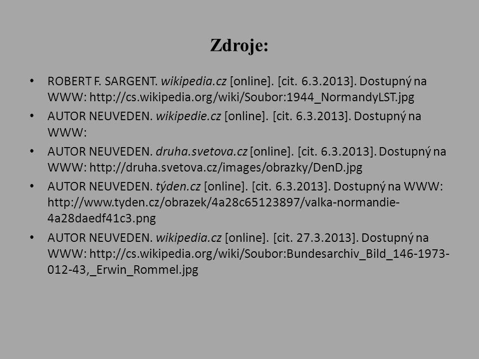 Zdroje: • ROBERT F. SARGENT. wikipedia.cz [online]. [cit. 6.3.2013]. Dostupný na WWW: http://cs.wikipedia.org/wiki/Soubor:1944_NormandyLST.jpg • AUTOR