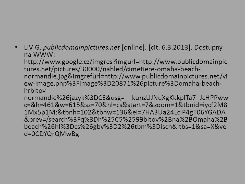 • LIV G. publicdomainpictures.net [online]. [cit. 6.3.2013]. Dostupný na WWW: http://www.google.cz/imgres?imgurl=http://www.publicdomainpic tures.net/
