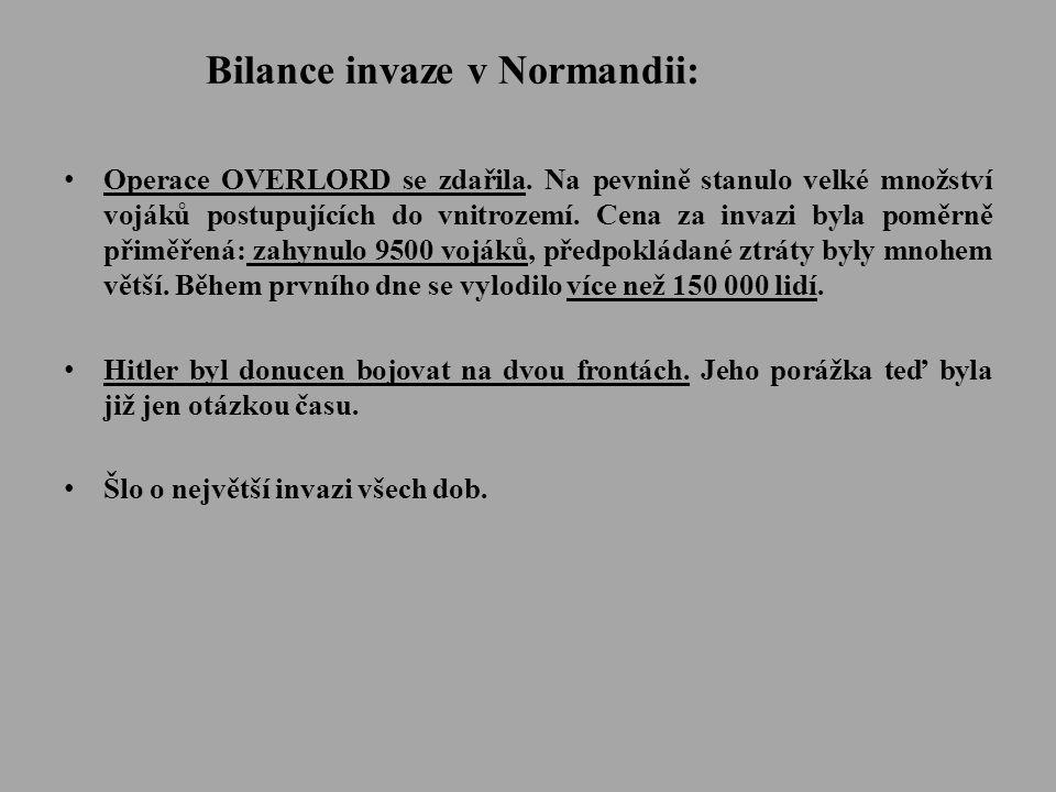 Bilance invaze v Normandii: • Operace OVERLORD se zdařila. Na pevnině stanulo velké množství vojáků postupujících do vnitrozemí. Cena za invazi byla p