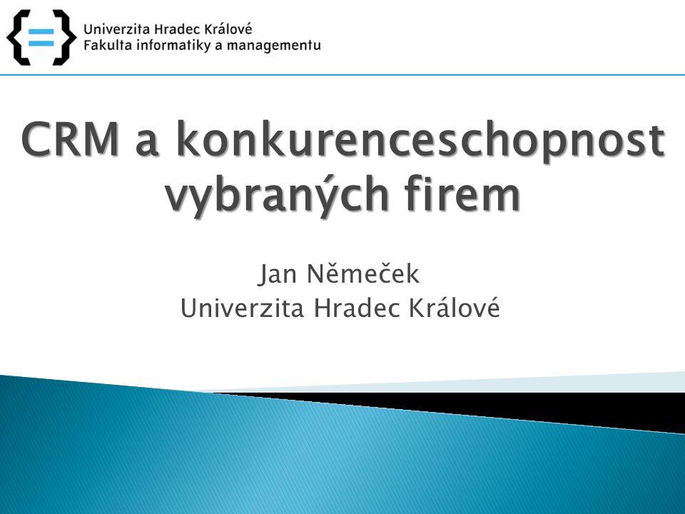CRM a konkurenceschopnost vybraných firem Jan Němeček Univerzita Hradec Králové