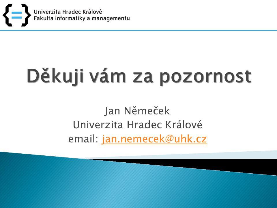 Děkuji vám za pozornost Jan Němeček Univerzita Hradec Králové email: jan.nemecek@uhk.czjan.nemecek@uhk.cz