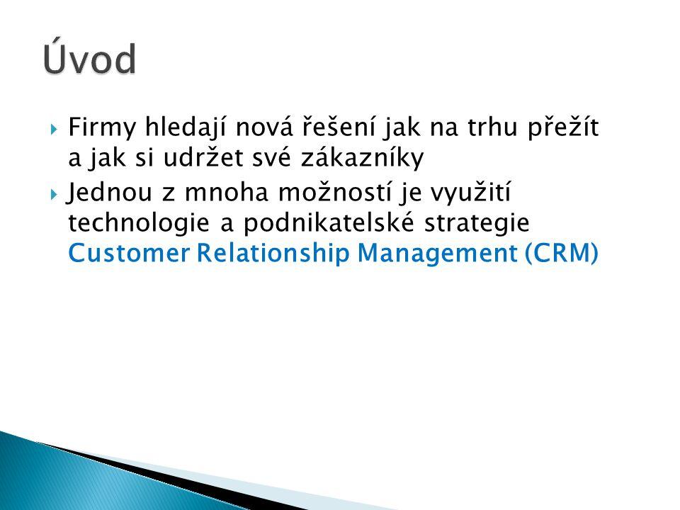  Firmy hledají nová řešení jak na trhu přežít a jak si udržet své zákazníky  Jednou z mnoha možností je využití technologie a podnikatelské strategie Customer Relationship Management (CRM)
