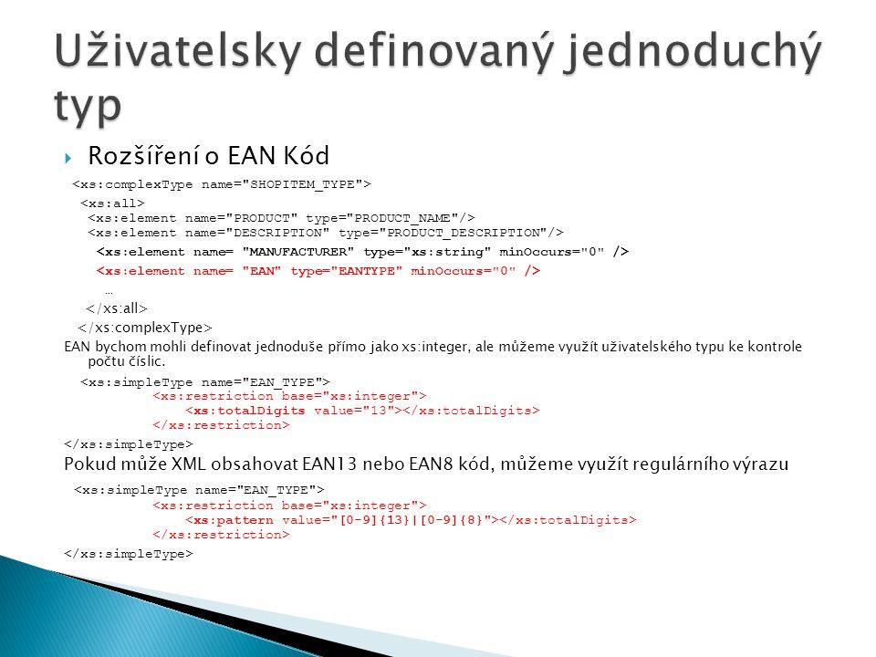  Rozšíření o EAN Kód … EAN bychom mohli definovat jednoduše přímo jako xs:integer, ale můžeme využít uživatelského typu ke kontrole počtu číslic. Pok