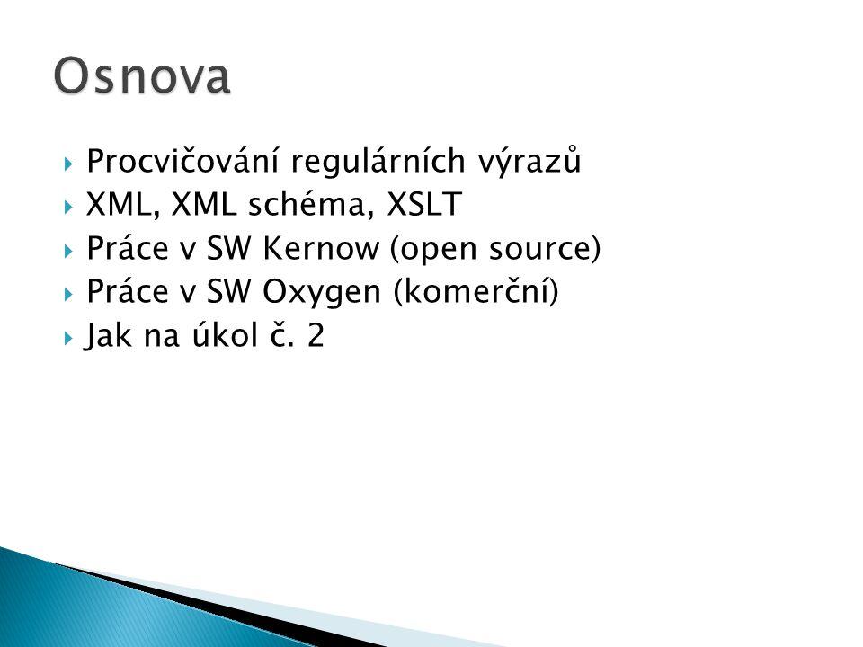  Procvičování regulárních výrazů  XML, XML schéma, XSLT  Práce v SW Kernow (open source)  Práce v SW Oxygen (komerční)  Jak na úkol č. 2