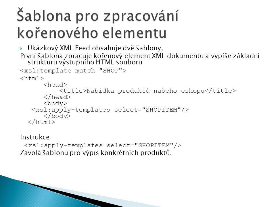  Ukázkový XML Feed obsahuje dvě šablony, První šablona zpracuje kořenový element XML dokumentu a vypíše základní strukturu výstupního HTML souboru Na