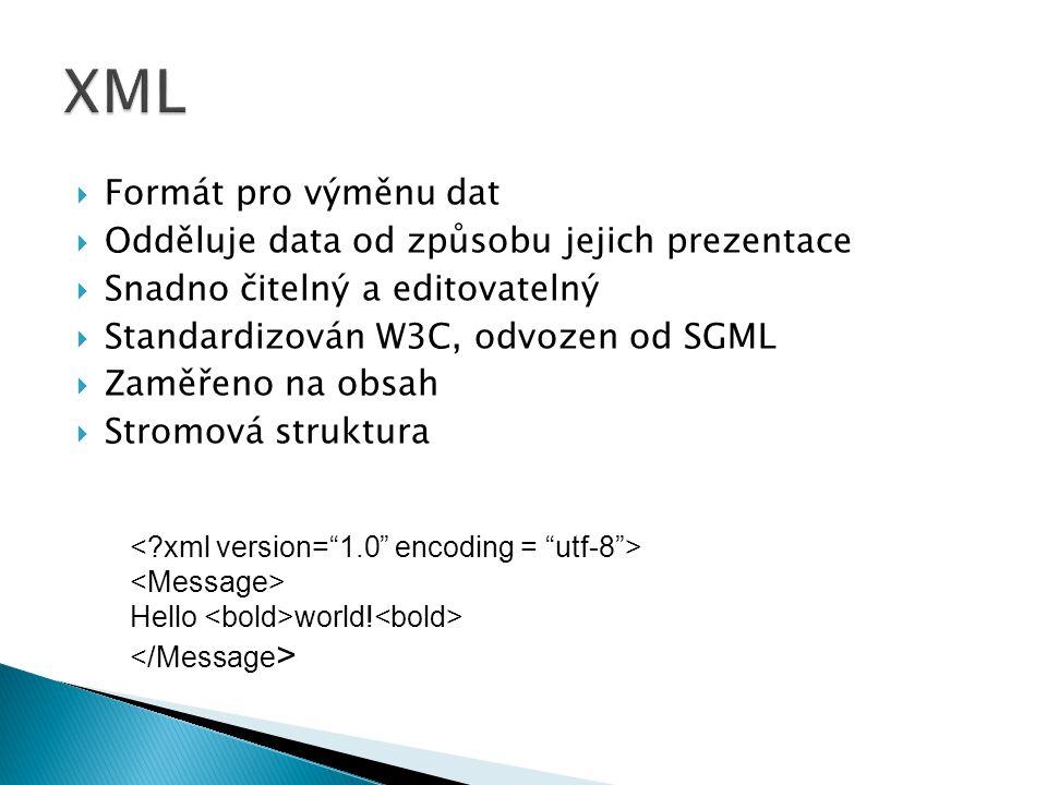  Formát pro výměnu dat  Odděluje data od způsobu jejich prezentace  Snadno čitelný a editovatelný  Standardizován W3C, odvozen od SGML  Zaměřeno