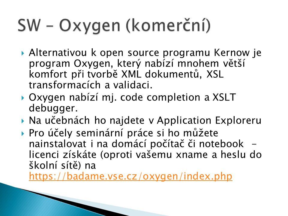  Alternativou k open source programu Kernow je program Oxygen, který nabízí mnohem větší komfort při tvorbě XML dokumentů, XSL transformacích a valid