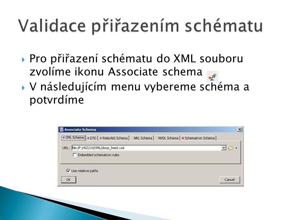  Pro přiřazení schématu do XML souboru zvolíme ikonu Associate schema  V následujícím menu vybereme schéma a potvrdíme