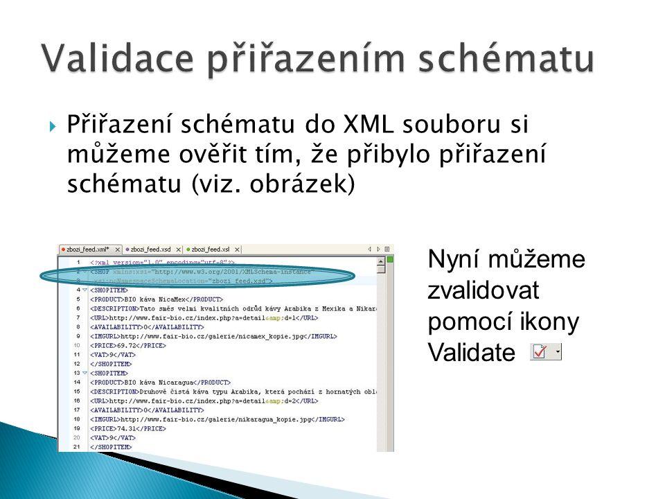  Přiřazení schématu do XML souboru si můžeme ověřit tím, že přibylo přiřazení schématu (viz. obrázek) Nyní můžeme zvalidovat pomocí ikony Validate