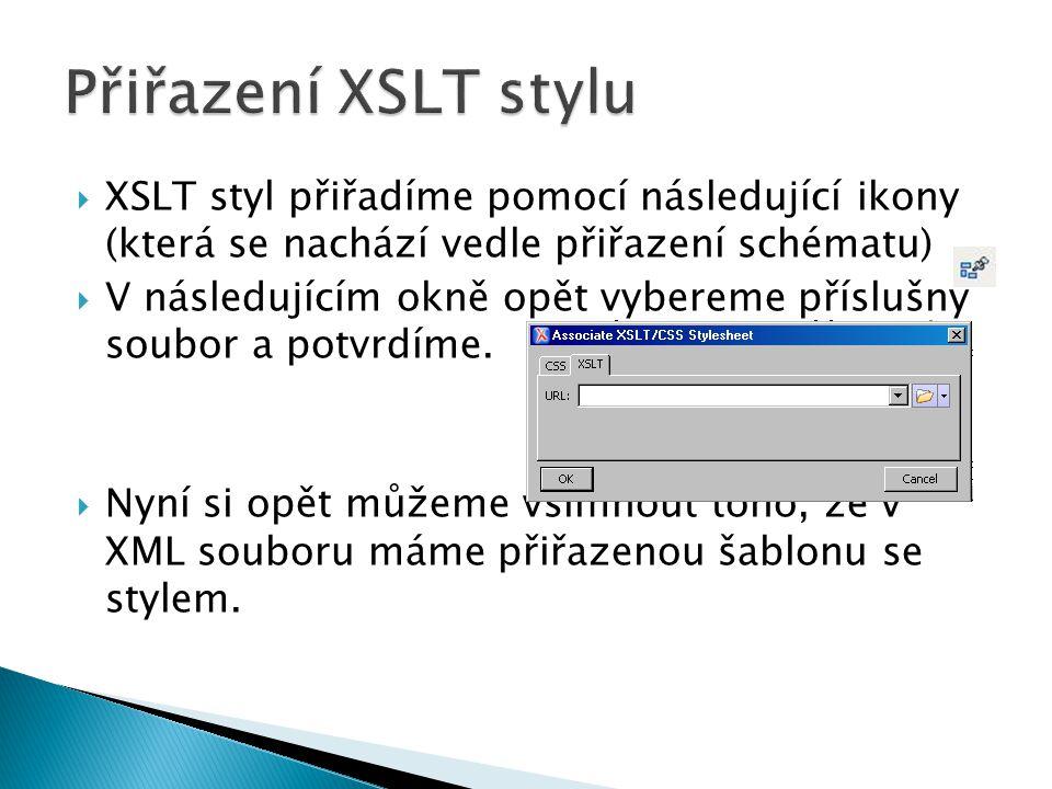  XSLT styl přiřadíme pomocí následující ikony (která se nachází vedle přiřazení schématu)  V následujícím okně opět vybereme příslušný soubor a potv
