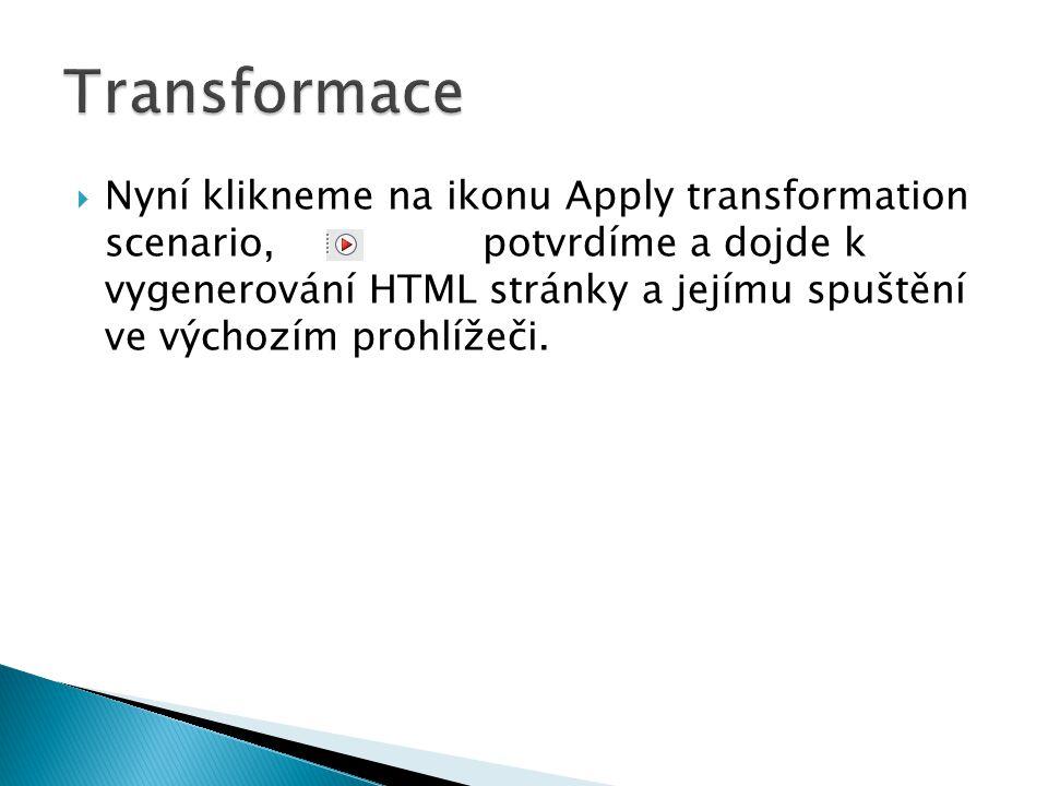  Nyní klikneme na ikonu Apply transformation scenario,potvrdíme a dojde k vygenerování HTML stránky a jejímu spuštění ve výchozím prohlížeči.