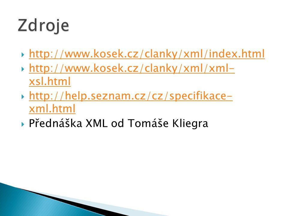  http://www.kosek.cz/clanky/xml/index.html http://www.kosek.cz/clanky/xml/index.html  http://www.kosek.cz/clanky/xml/xml- xsl.html http://www.kosek.