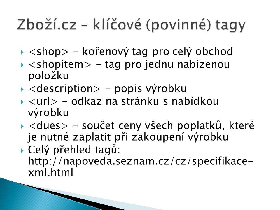  - kořenový tag pro celý obchod  - tag pro jednu nabízenou položku  - popis výrobku  - odkaz na stránku s nabídkou výrobku  - součet ceny všech p