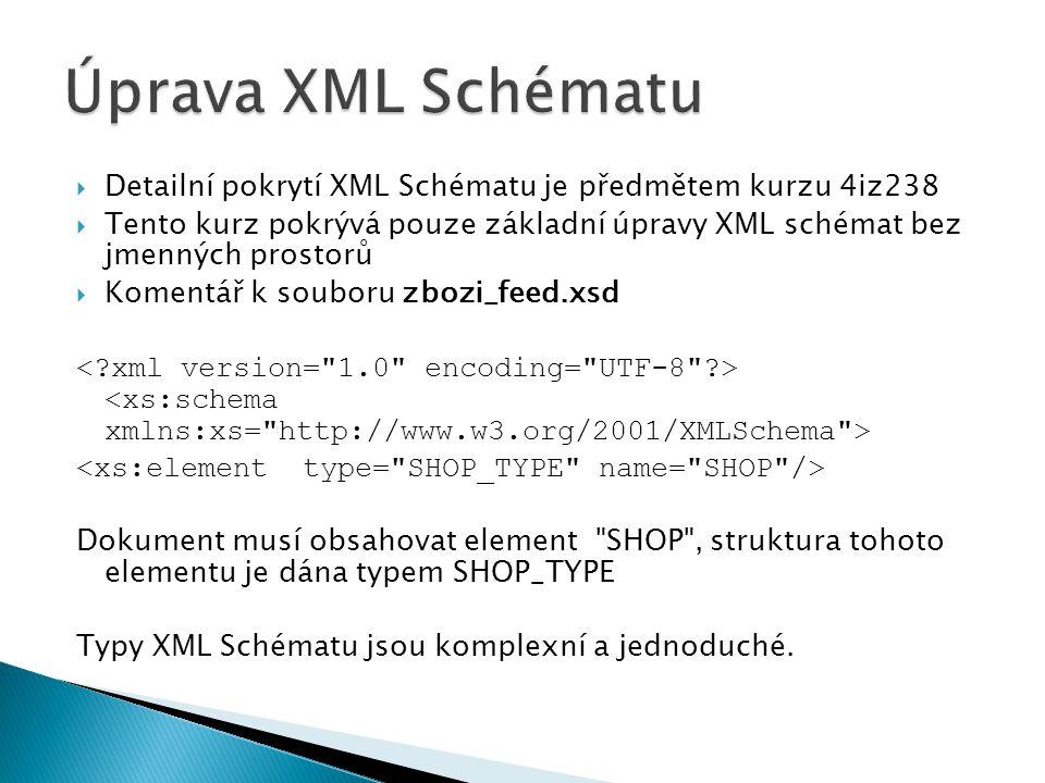  Detailní pokrytí XML Schématu je předmětem kurzu 4iz238  Tento kurz pokrývá pouze základní úpravy XML schémat bez jmenných prostorů  Komentář k so