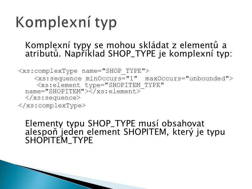 Komplexní typy se mohou skládat z elementů a atributů. Například SHOP_TYPE je komplexní typ: Elementy typu SHOP_TYPE musí obsahovat alespoň jeden elem