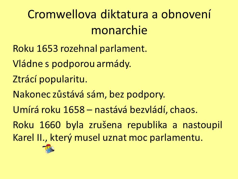 Cromwellova diktatura a obnovení monarchie Roku 1653 rozehnal parlament.