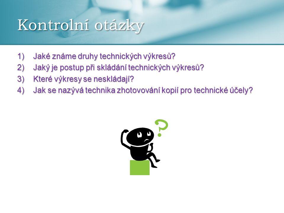 1)Jaké známe druhy technických výkresů? 2)Jaký je postup při skládání technických výkresů? 3)Které výkresy se neskládají? 4)Jak se nazývá technika zho
