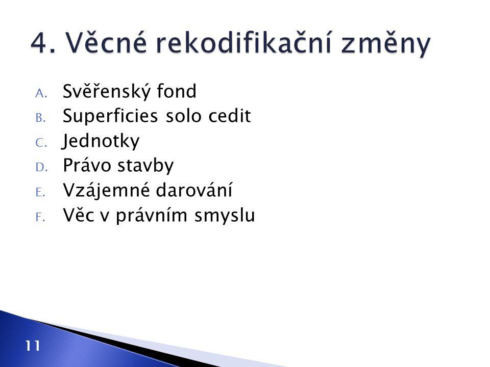 A.Svěřenský fond B. Superficies solo cedit C. Jednotky D.