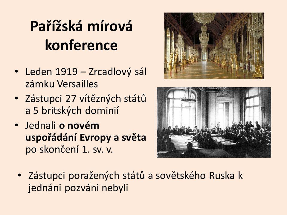 Pařížská mírová konference • Leden 1919 – Zrcadlový sál zámku Versailles • Zástupci 27 vítězných států a 5 britských dominií • Jednali o novém uspořád