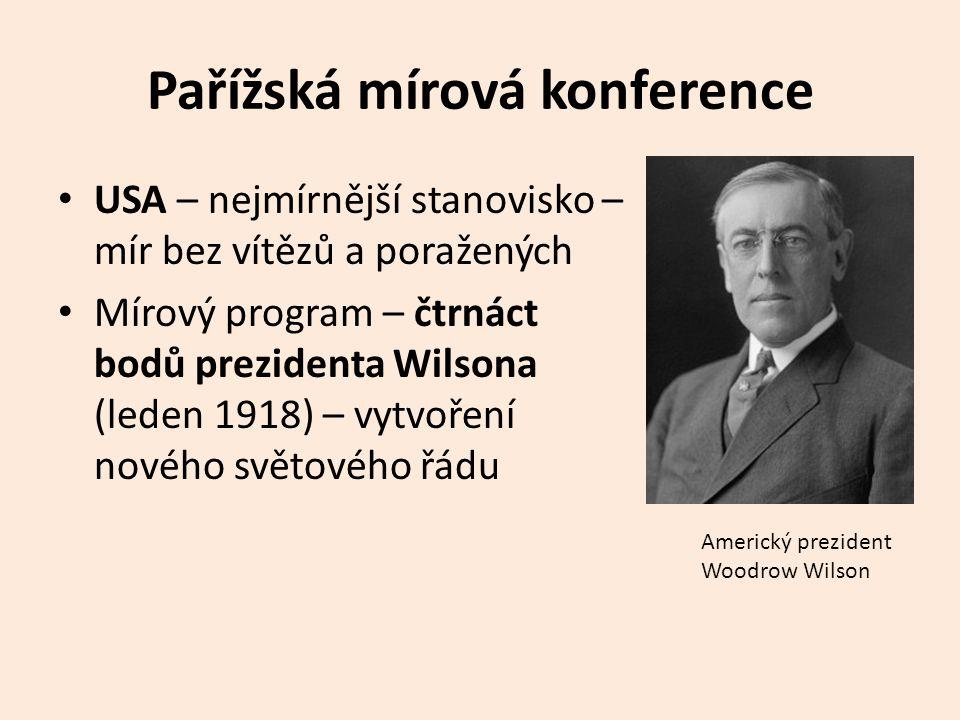 Pařížská mírová konference • USA – nejmírnější stanovisko – mír bez vítězů a poražených • Mírový program – čtrnáct bodů prezidenta Wilsona (leden 1918) – vytvoření nového světového řádu Americký prezident Woodrow Wilson