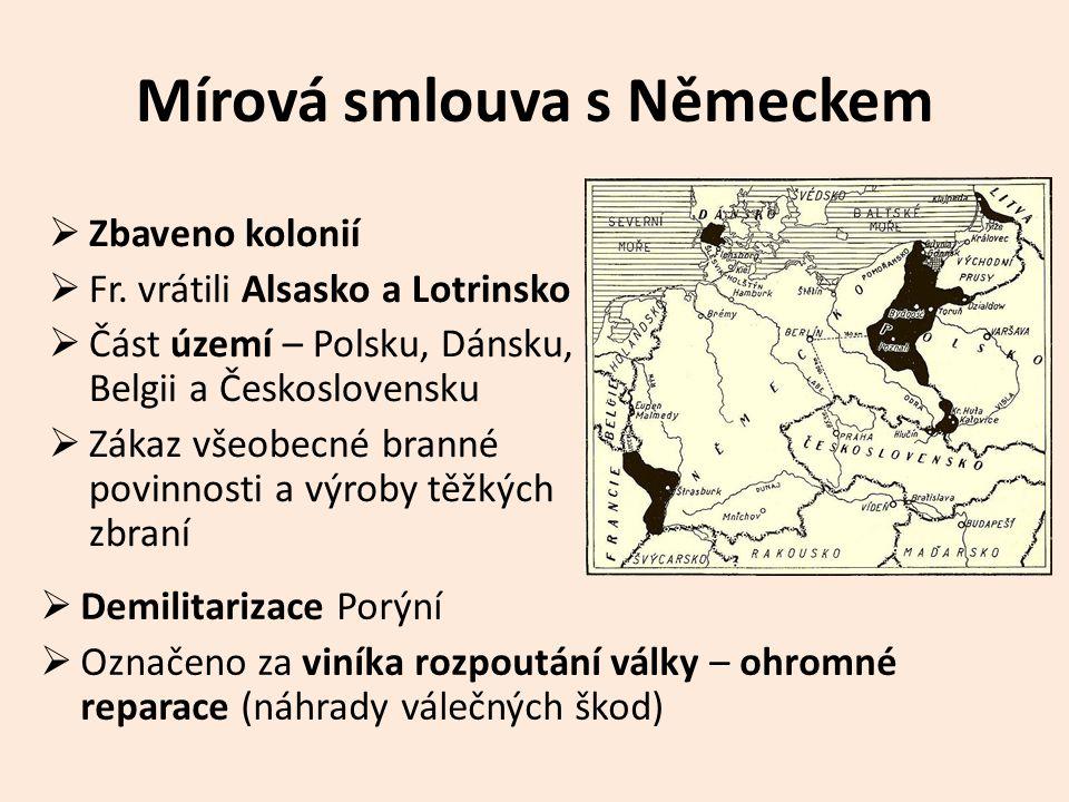 Mírová smlouva s Německem  Zbaveno kolonií  Fr. vrátili Alsasko a Lotrinsko  Část území – Polsku, Dánsku, Belgii a Československu  Zákaz všeobecné