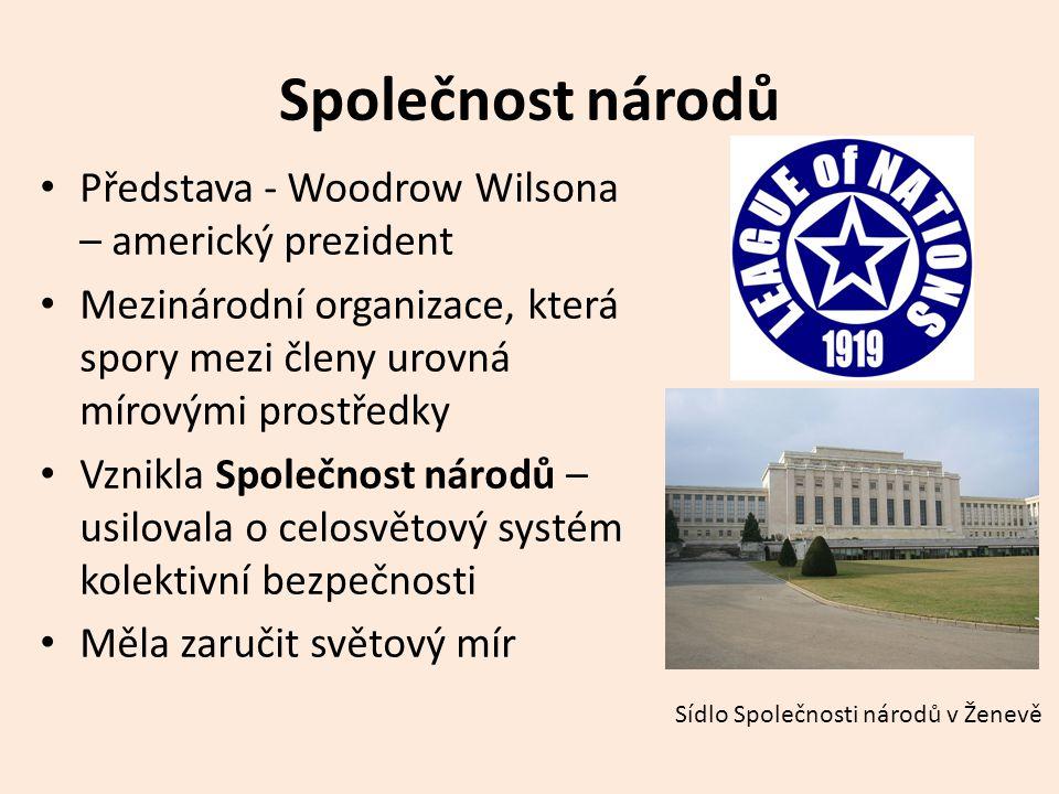 Společnost národů • Představa - Woodrow Wilsona – americký prezident • Mezinárodní organizace, která spory mezi členy urovná mírovými prostředky • Vznikla Společnost národů – usilovala o celosvětový systém kolektivní bezpečnosti • Měla zaručit světový mír Sídlo Společnosti národů v Ženevě