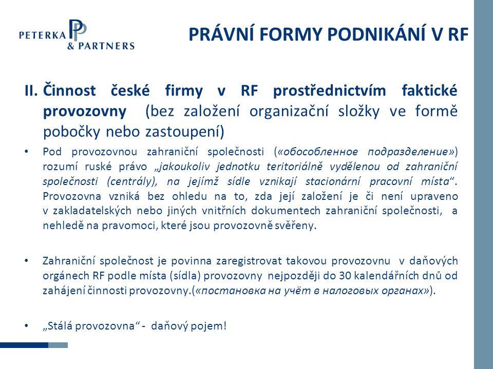 PRÁVNÍ FORMY PODNIKÁNÍ V RF II.Činnost české firmy v RF prostřednictvím faktické provozovny (bez založení organizační složky ve formě pobočky nebo zas