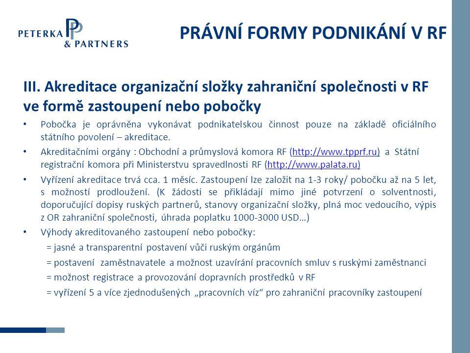 PRÁVNÍ FORMY PODNIKÁNÍ V RF III. Akreditace organizační složky zahraniční společnosti v RF ve formě zastoupení nebo pobočky • Pobočka je oprávněna vyk