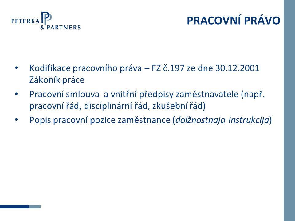 • Kodifikace pracovního práva – FZ č.197 ze dne 30.12.2001 Zákoník práce • Pracovní smlouva a vnitřní předpisy zaměstnavatele (např. pracovní řád, dis
