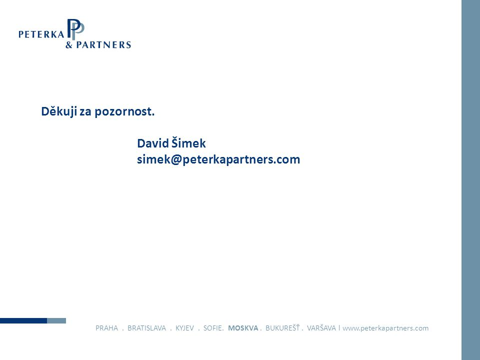 Děkuji za pozornost. David Šimek simek@peterkapartners.com PRAHA. BRATISLAVA. KYJEV. SOFIE. MOSKVA. BUKUREŠŤ. VARŠAVA l www.peterkapartners.com