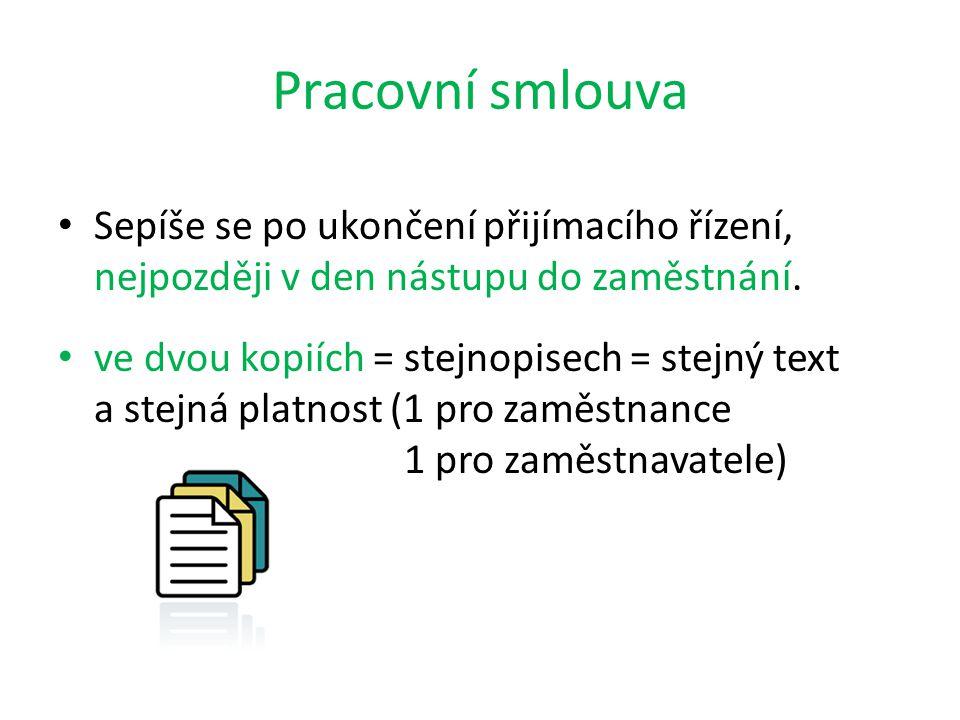 Pracovní smlouva • Sepíše se po ukončení přijímacího řízení, nejpozději v den nástupu do zaměstnání. • ve dvou kopiích = stejnopisech = stejný text a