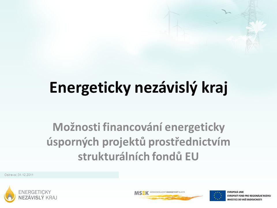 Ostrava | 31.12.2011 Energeticky nezávislý kraj Možnosti financování energeticky úsporných projektů prostřednictvím strukturálních fondů EU