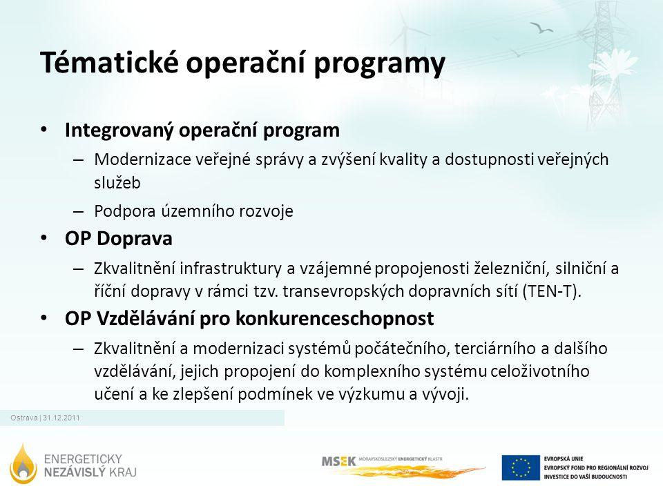 Ostrava | 31.12.2011 Tématické operační programy • Integrovaný operační program – Modernizace veřejné správy a zvýšení kvality a dostupnosti veřejných