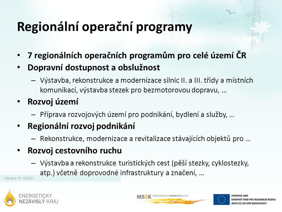 Ostrava | 31.12.2011 Regionální operační programy • 7 regionálních operačních programům pro celé území ČR • Dopravní dostupnost a obslužnost – Výstavba, rekonstrukce a modernizace silnic II.