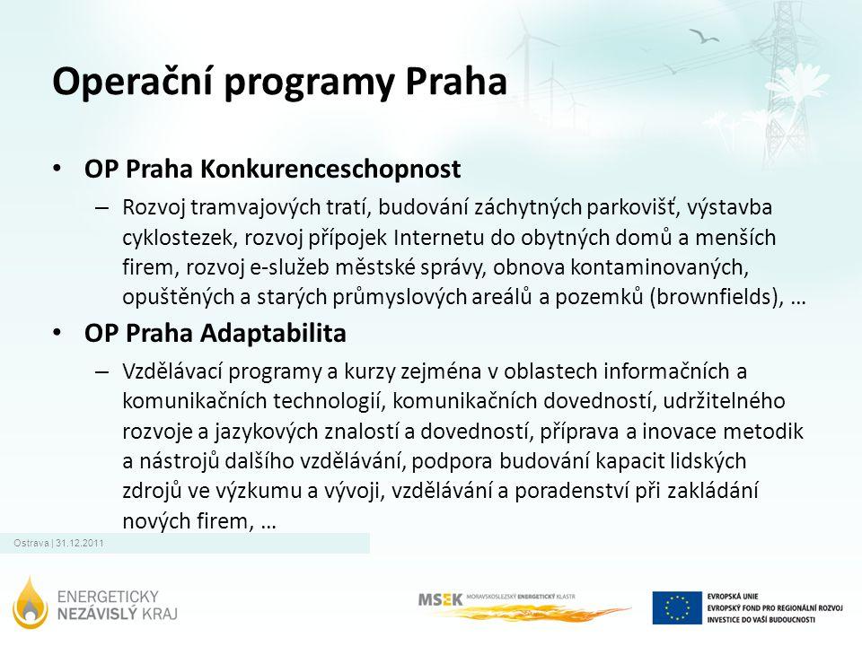 Ostrava | 31.12.2011 Operační programy Praha • OP Praha Konkurenceschopnost – Rozvoj tramvajových tratí, budování záchytných parkovišť, výstavba cyklo