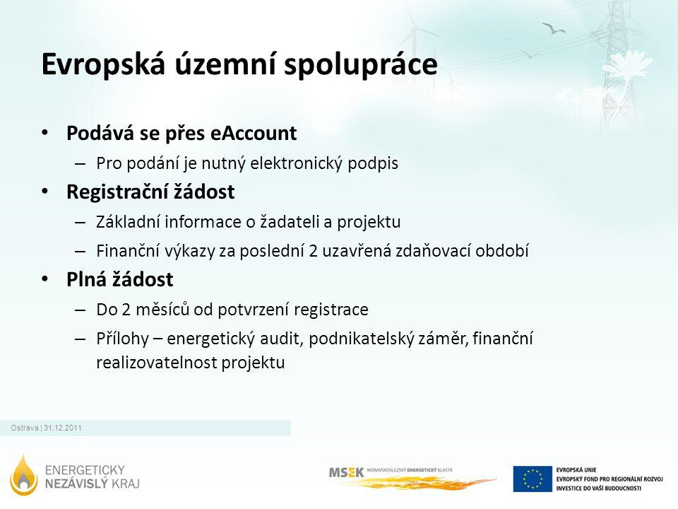Ostrava | 31.12.2011 Evropská územní spolupráce • Podává se přes eAccount – Pro podání je nutný elektronický podpis • Registrační žádost – Základní in