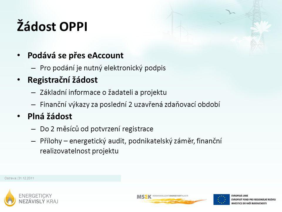 Ostrava | 31.12.2011 Žádost OPPI • Podává se přes eAccount – Pro podání je nutný elektronický podpis • Registrační žádost – Základní informace o žadat