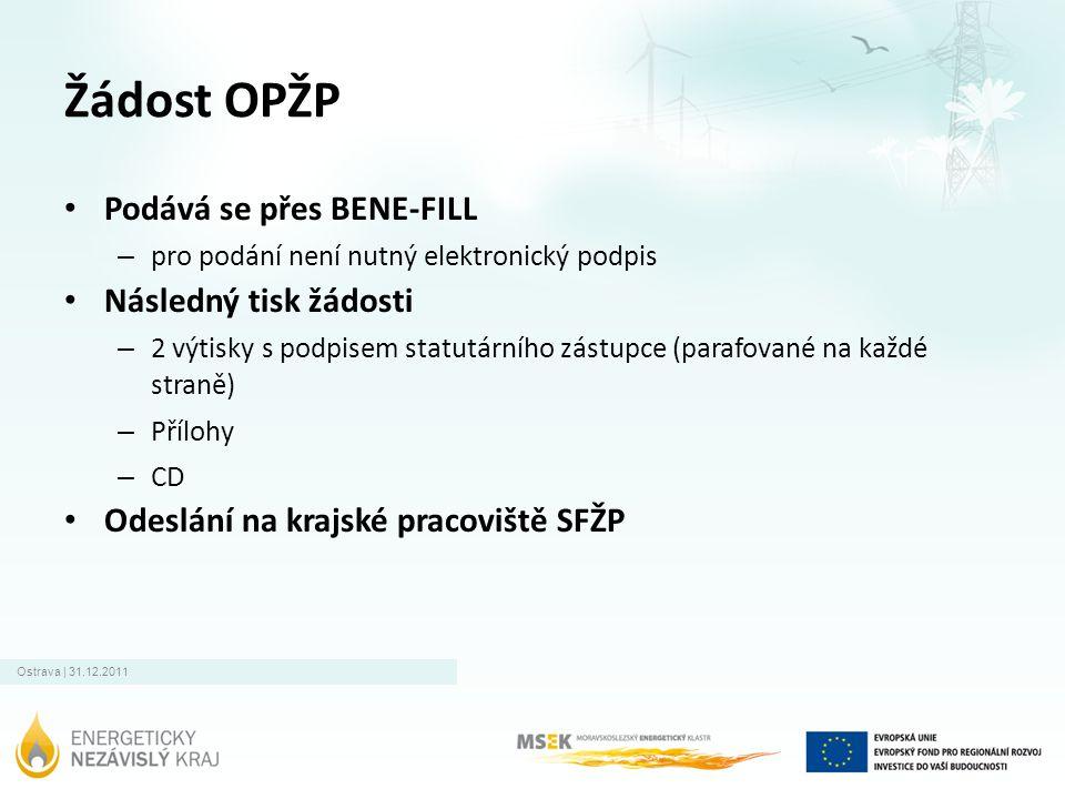 Ostrava | 31.12.2011 Žádost OPŽP • Podává se přes BENE-FILL – pro podání není nutný elektronický podpis • Následný tisk žádosti – 2 výtisky s podpisem