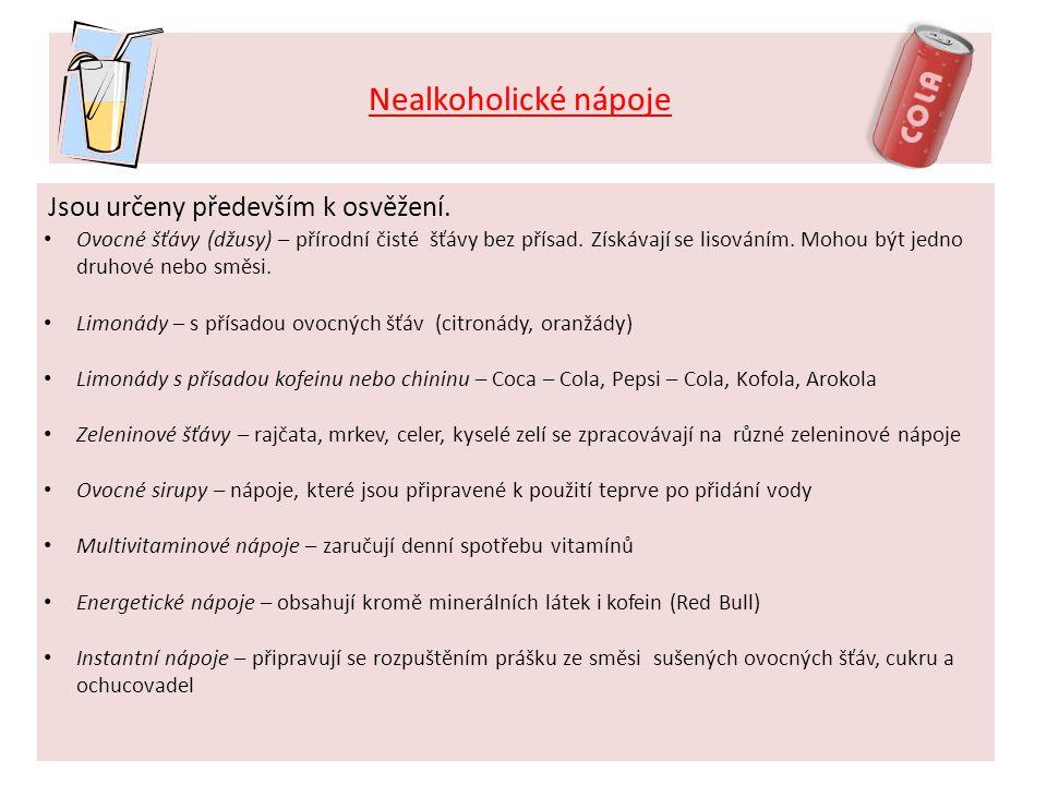 Nealkoholické nápoje Jsou určeny především k osvěžení. • Ovocné šťávy (džusy) – přírodní čisté šťávy bez přísad. Získávají se lisováním. Mohou být jed