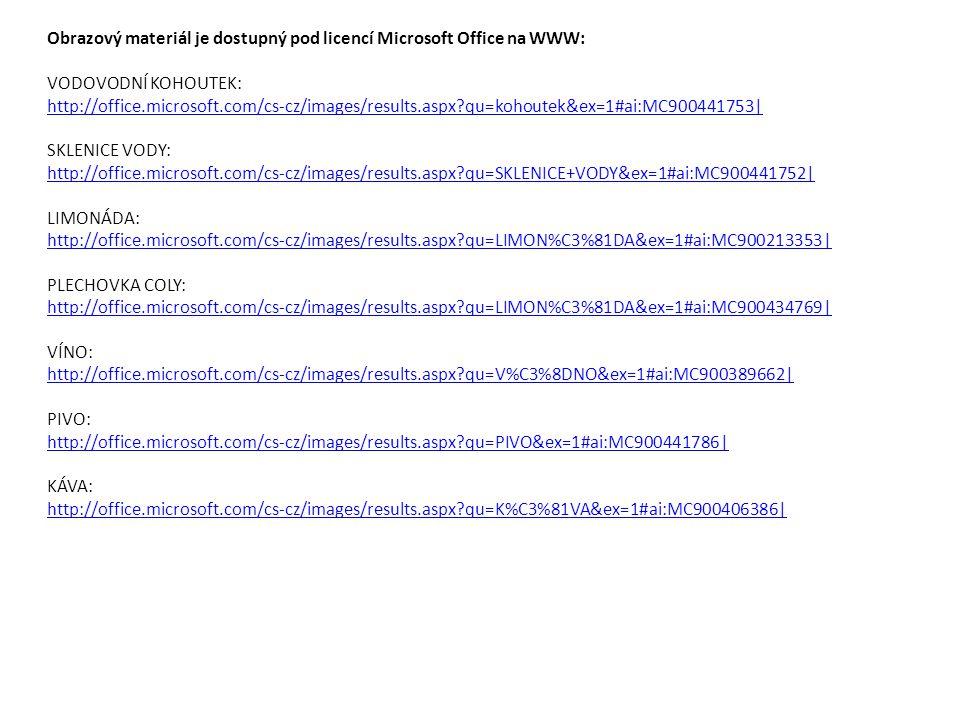 Obrazový materiál je dostupný pod licencí Microsoft Office na WWW: VODOVODNÍ KOHOUTEK: http://office.microsoft.com/cs-cz/images/results.aspx?qu=kohout