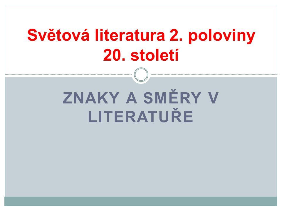 ZNAKY A SMĚRY V LITERATUŘE Světová literatura 2. poloviny 20. století