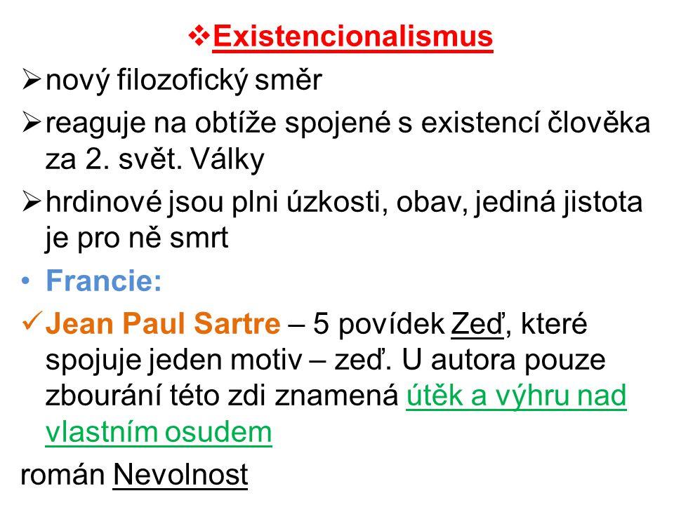  Existencionalismus  nový filozofický směr  reaguje na obtíže spojené s existencí člověka za 2. svět. Války  hrdinové jsou plni úzkosti, obav, jed