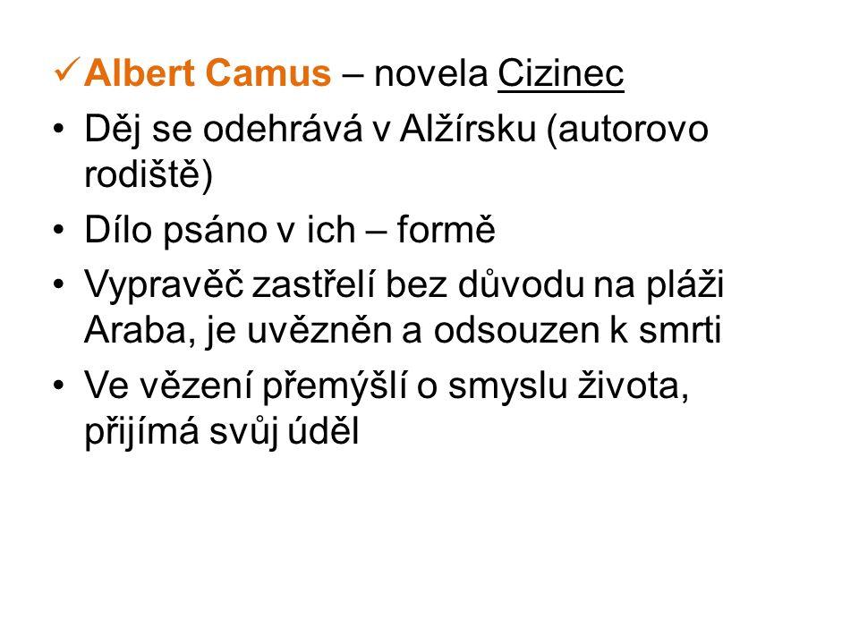  Albert Camus – novela Cizinec •Děj se odehrává v Alžírsku (autorovo rodiště) •Dílo psáno v ich – formě •Vypravěč zastřelí bez důvodu na pláži Araba,